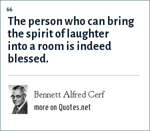 Bennett Alfred Cerf: The person who can bring the spirit of laughter into a room is indeed blessed.