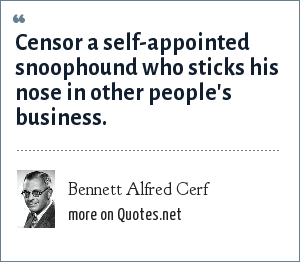 Bennett Alfred Cerf: Censor a self-appointed snoophound who sticks his nose in other people's business.