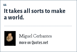 Miguel Cerbantes: It takes all sorts to make a world.