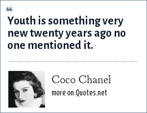 Coco Chanel: Youth is something very new twenty years ago no one mentioned it.