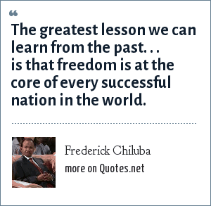 Frederick Chiluba: The greatest lesson we can learn from the past. . . is that freedom is at the core of every successful nation in the world.