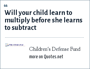 Children's Defense Fund: Will your child learn to multiply before she learns to subtract