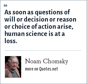 Noam Chomsky: As soon as questions of will or decision or reason or choice of action arise, human science is at a loss.