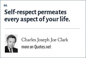 Charles Joseph Joe Clark: Self-respect permeates every aspect of your life.