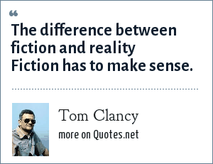 Tom Clancy: The difference between fiction and reality Fiction has to make sense.