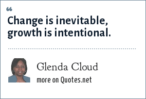 Glenda Cloud: Change is inevitable, growth is intentional.