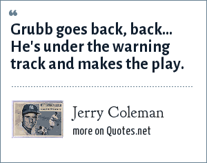 Jerry Coleman: Grubb goes back, back... He's under the warning track and makes the play.