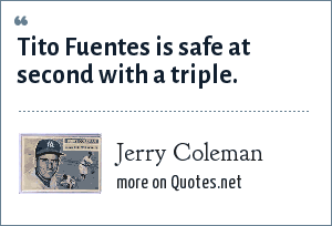 Jerry Coleman: Tito Fuentes is safe at second with a triple.