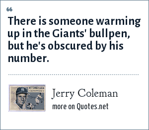 Jerry Coleman: There is someone warming up in the Giants' bullpen, but he's obscured by his number.