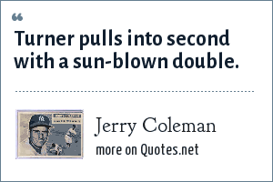 Jerry Coleman: Turner pulls into second with a sun-blown double.