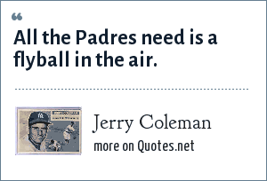 Jerry Coleman: All the Padres need is a flyball in the air.