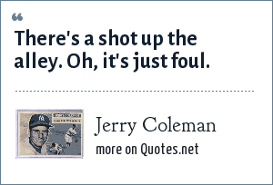Jerry Coleman: There's a shot up the alley. Oh, it's just foul.