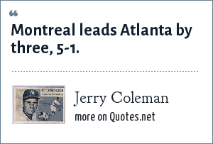 Jerry Coleman: Montreal leads Atlanta by three, 5-1.