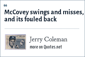 Jerry Coleman: McCovey swings and misses, and its fouled back