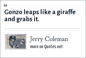 Jerry Coleman: Gonzo leaps like a giraffe and grabs it.