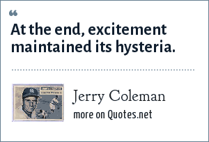 Jerry Coleman: At the end, excitement maintained its hysteria.