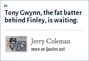 Jerry Coleman: Tony Gwynn, the fat batter behind Finley, is waiting.