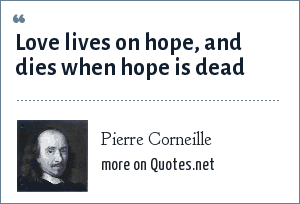 Pierre Corneille: Love lives on hope, and dies when hope is dead