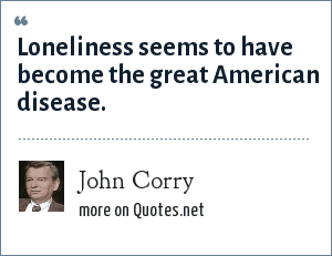 John Corry: Loneliness seems to have become the great American disease.