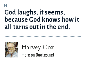 Harvey Cox: God laughs, it seems, because God knows how it all turns out in the end.