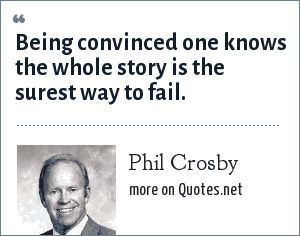 Philip: Being convinced one knows the whole story is the surest way to fail.