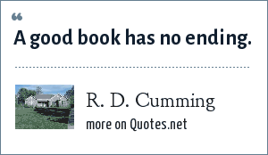 R. D. Cumming: A good book has no ending.