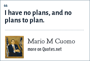 Mario M Cuomo: I have no plans, and no plans to plan.