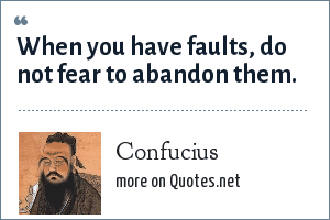 Confucius: When you have faults, do not fear to abandon them.