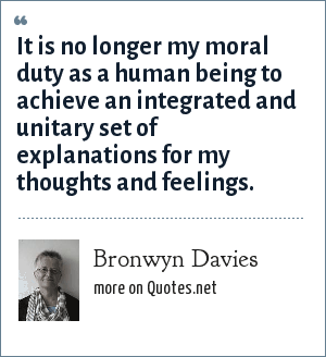 Bronwyn Davies: It is no longer my moral duty as a human being to achieve an integrated and unitary set of explanations for my thoughts and feelings.