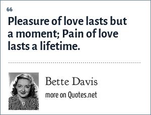 Bette Davis Pleasure Of Love Lasts But A Moment Pain Of Love Lasts