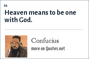Confucius: Heaven means to be one with God.