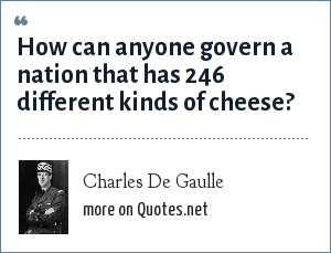 Charles De Gaulle: How can anyone govern a nation that has 246 different kinds of cheese