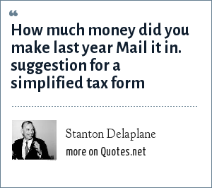 Stanton Delaplane: How much money did you make last year Mail it in. suggestion for a simplified tax form