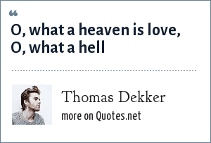 Thomas Dekker: O, what a heaven is love, O, what a hell
