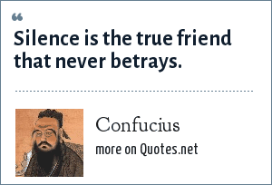 Confucius: Silence is the true friend that never betrays.