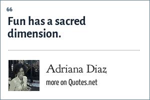 Adriana Diaz: Fun has a sacred dimension.