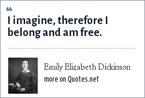 Emily Elizabeth Dickinson: I imagine, therefore I belong and am free.