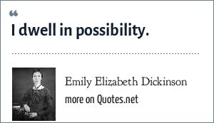 Emily Elizabeth Dickinson: I dwell in possibility.