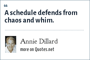 Annie Dillard: A schedule defends from chaos and whim.