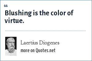 Laertius Diogenes: Blushing is the color of virtue.