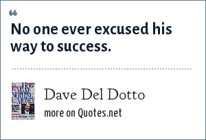 Dave Del Dotto: No one ever excused his way to success.