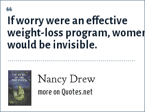 Nancy Drew: If worry were an effective weight-loss program, women would be invisible.