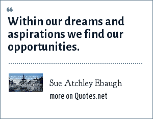 Sue Atchley Ebaugh: Within our dreams and aspirations we find our opportunities.