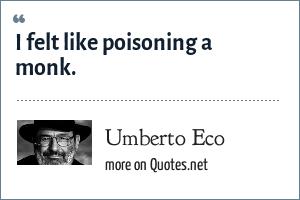 Umberto Eco: I felt like poisoning a monk.