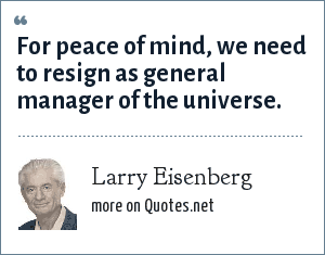Larry Eisenberg: For peace of mind, we need to resign as general manager of the universe.