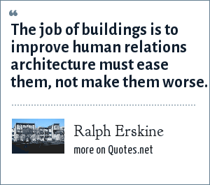 Ralph Erskine: The job of buildings is to improve human relations architecture must ease them, not make them worse.