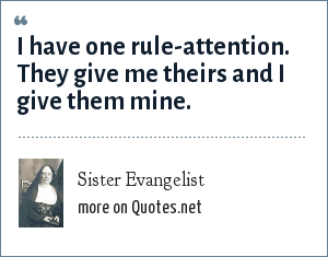 Sister Evangelist: I have one rule-attention. They give me theirs and I give them mine.