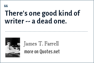 James T. Farrell: There's one good kind of writer -- a dead one.