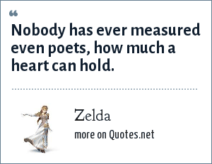 Zelda: Nobody has ever measured even poets, how much a heart can hold.