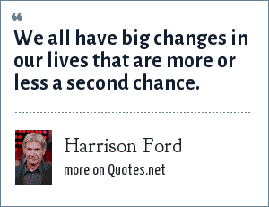 Harrison Ford: We all have big changes in our lives that are more or less a second chance.